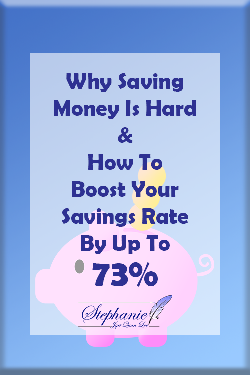 Why Saving money Is Hard And How To Boost Your Savings Rate By Up To 73%