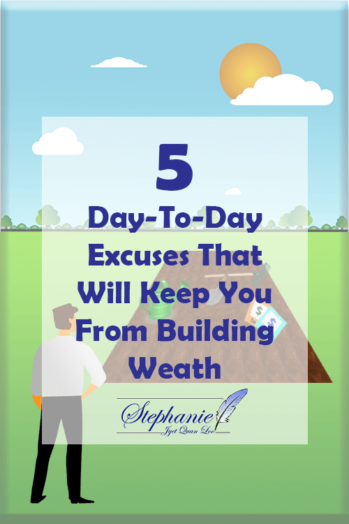 5 Day-To-Day Excuses That Will Keep You From Building Wealth