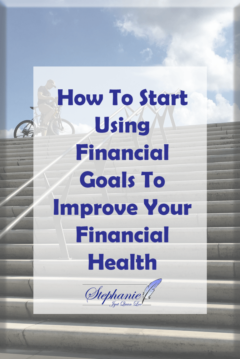 How To Start Using Financial Goals To Improve Your Financial Health